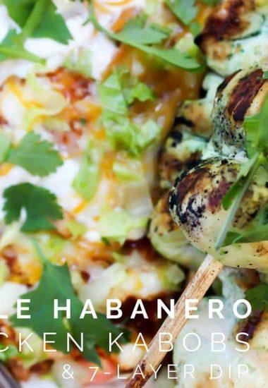 Chile Habanero Chicken Kabobs & 7-Layer Dip